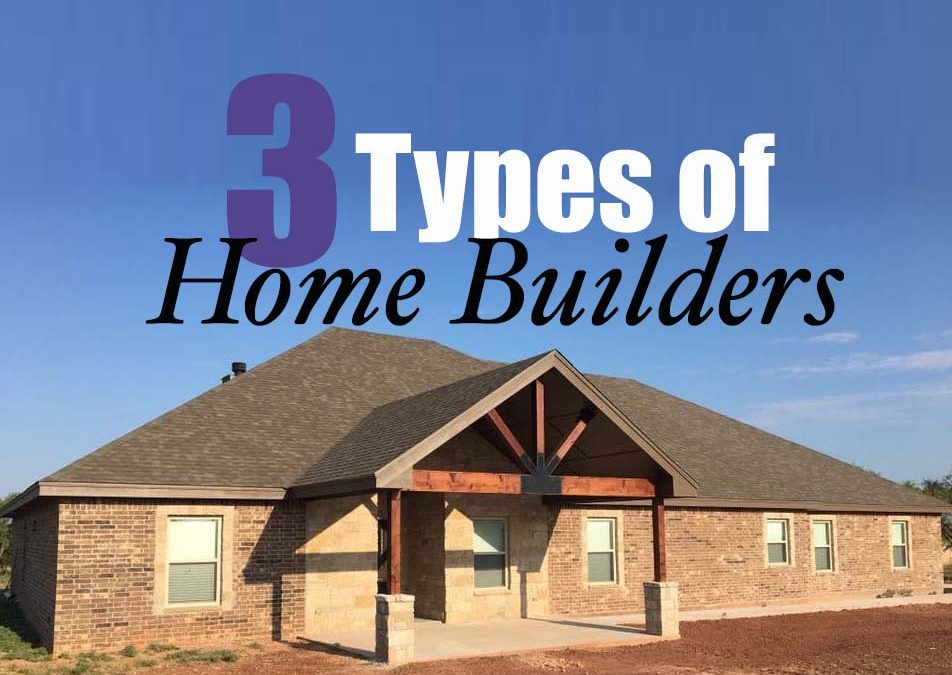 3 Types of Home Builders